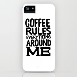 Coffee rules everything around me iPhone Case