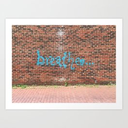 breathe on brick Art Print