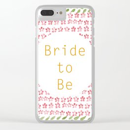 Bride to be! Clear iPhone Case