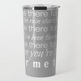 I'll be there for you Friends TV Show Theme Song Gray Travel Mug
