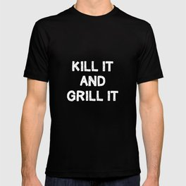 Kill It and Grill It Hunting Country Life T-Shirtv T-shirt