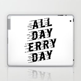 All Day Erry Day Laptop & iPad Skin