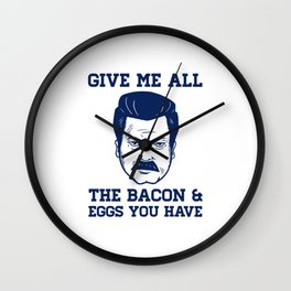 Give Me All The Bacon and Eggs Ron Swanson Wall Clock
