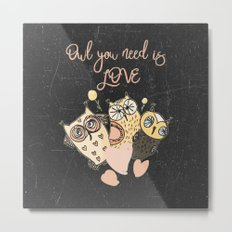 Owl you need is LOVE- Humor Animal Illustration & Typography on #Society6 Metal Print