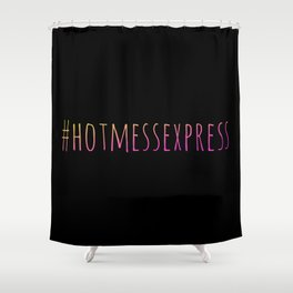 #hotmessexpress Shower Curtain
