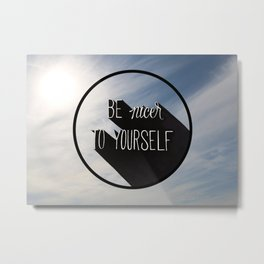 be nicer Metal Print