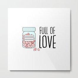 Full of love Metal Print