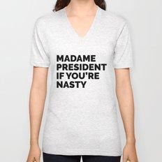 MADAME PRESIDENT IF YOU'RE NASTY Unisex V-Neck