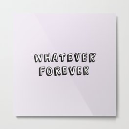 Whatever Forever (Purple) Metal Print
