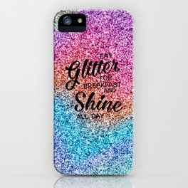 Eat glitter for breakfast and shine all day iPhone Case