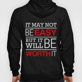 It may not be easy, but it will be worth it Hoody