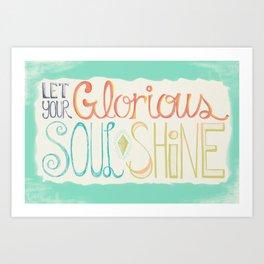 Let Your Glorious Soul Shine Art Print
