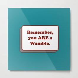 Remember, you ARE a Womble Metal Print