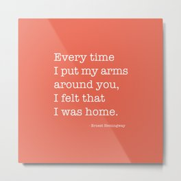 I Felt Like I Was Home Ernest Hemingway Quote Metal Print