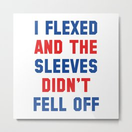 I Flexed Metal Print