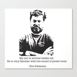 Ron Swanson - woodworker quote about the newborn Canvas Print