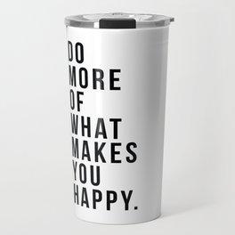 Do More Of What Makes You Happy Travel Mug