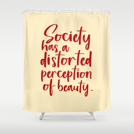 Society has a distorted perception of beauty - feminist art print Shower Curtain