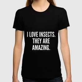I love insects They are amazing T-shirt