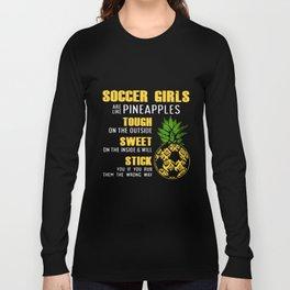 soccer girls are like pineapples toush on the outside sweet on the soccer Long Sleeve T-shirt