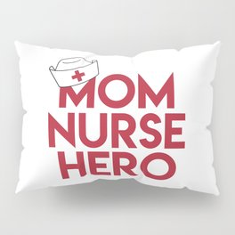 Mom Nurse Hero With Nurse's Cap 1 Pillow Sham