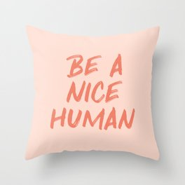 Be a Nice Human - Peach and Coral Quote Throw Pillow