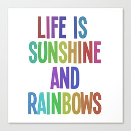 life is sunshine and rainbows Canvas Print