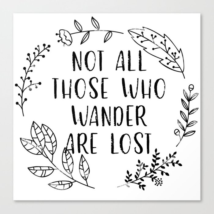 d26d9ba4d30b Not All Those Who Wander Are Lost (Black and White) Canvas Print by  bookwormboutique