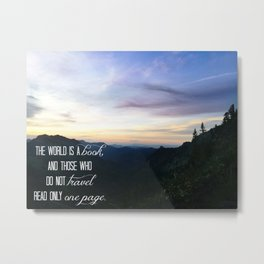 """""""The world is a book, and those who do not travel read only one page."""" Metal Print"""