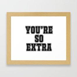 You're so extra Framed Art Print