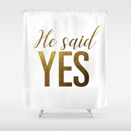 He said yes (gold) Shower Curtain