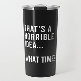 That's A Horrible Idea Funny Quote Travel Mug