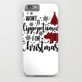 I Want A Hippopotamus For Christmas Funny Cute Holiday Gifts iPhone Case