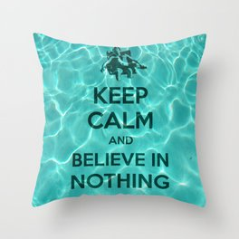 Keep Calm And Believe In Nothing! Throw Pillow