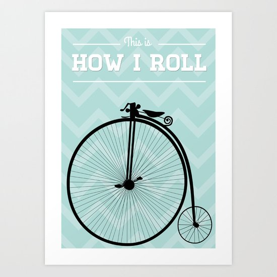 This is how I roll 2 Art Print