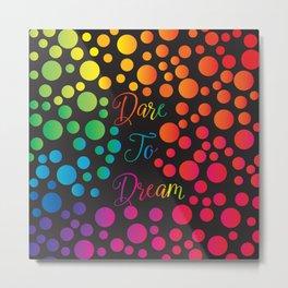 Dare To Dream Rainbow Pattern Metal Print