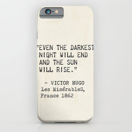 Even the darkest night will end and the sun will rise. Victor Hugo, Les Misérables iPhone Case