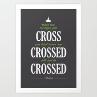 Wicked: There are bridges you cross Art Print
