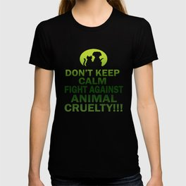 Don't keep calm, fight against animal cruelty T-shirt