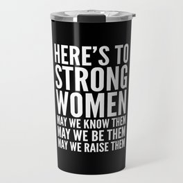 Here's to Strong Women (Black) Travel Mug