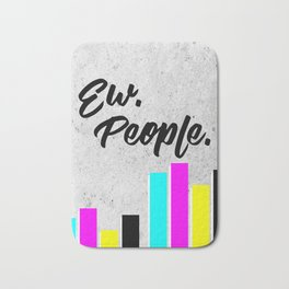 Ew. People. Typography Poster Bath Mat