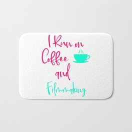 I Run on Coffee and Filmmaking Filmmaker Production Quote Bath Mat