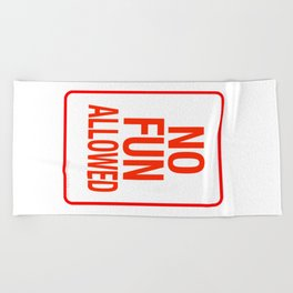 NO FUN ALLOWED Beach Towel