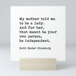 My Mother Told Me To Be A Lady, RBG, Ruth Bader Ginsburg, Motivational Typography Quote Mini Art Print