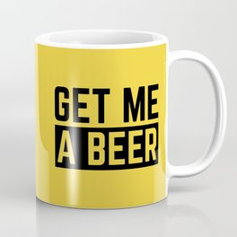 Get Me A Beer Funny Alcohol Quote Coffee Mug