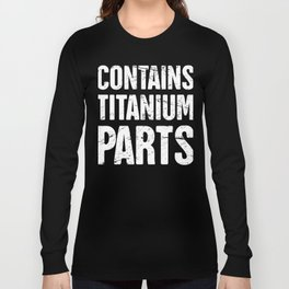 Contains Titanium Parts | Joint Surgery Design Long Sleeve T-shirt