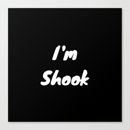 I'm Shook Canvas Print
