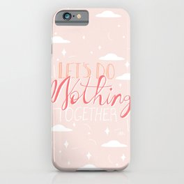 Let's Do Nothing Together iPhone Case