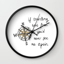 If Traveling Was Free Wall Clock