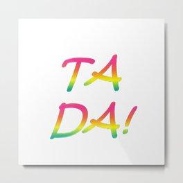 Ta Da! Metal Print